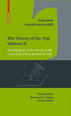 The Theory of the Top. Volume II: Development of the Theory in the Case of the Heavy Symmetric Top (Hardback)