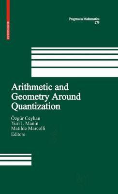 Arithmetic and Geometry Around Quantization - Progress in Mathematics 279 (Hardback)
