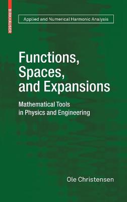 Functions, Spaces, and Expansions: Mathematical Tools in Physics and Engineering - Applied and Numerical Harmonic Analysis (Hardback)