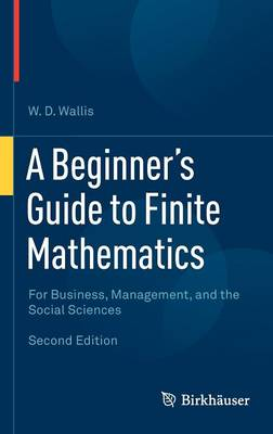 A Beginner's Guide to Finite Mathematics: For Business, Management, and the Social Sciences (Hardback)