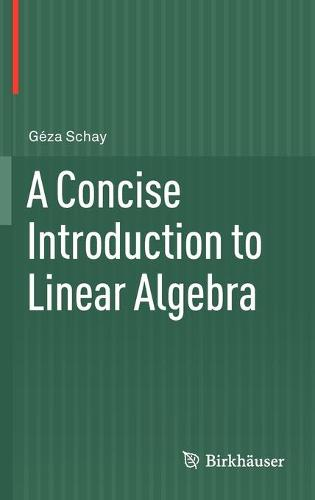 A Concise Introduction to Linear Algebra (Hardback)