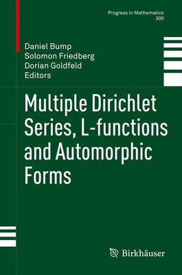 Multiple Dirichlet Series, L-functions and Automorphic Forms - Progress in Mathematics 300 (Hardback)
