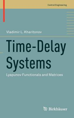 Time-Delay Systems: Lyapunov Functionals and Matrices - Control Engineering (Hardback)