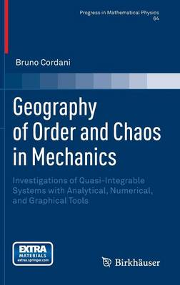 Geography of Order and Chaos in Mechanics: Investigations of Quasi-Integrable Systems with Analytical, Numerical, and Graphical Tools - Progress in Mathematical Physics 64 (Hardback)