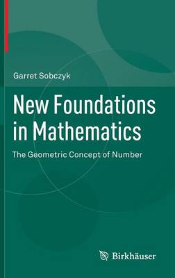 New Foundations in Mathematics: The Geometric Concept of Number (Hardback)