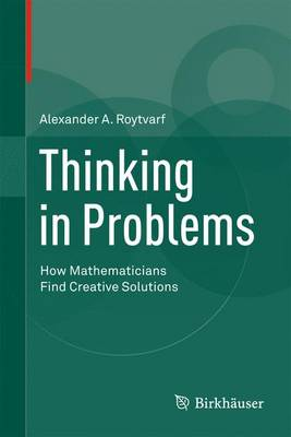 Thinking in Problems: How Mathematicians Find Creative Solutions (Hardback)