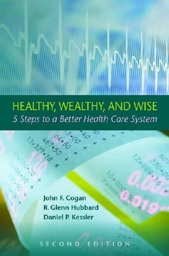 Healthy, Wealthy, and Wise: 5 Steps to a Better Health Care System, Second Edition (Hardback)