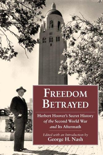 Freedom Betrayed: Herbert Hoover's Secret History of the Second World War and Its Aftermath (Hardback)