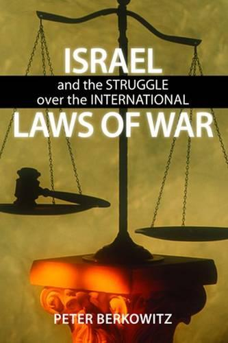 Israel and the Struggle over the International Laws of War (Hardback)