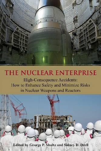 The Nuclear Enterprise: High-Consequence Accidents: How to Enhance Safety and Minimize Risks in Nuclear Weapons and Reactors (Hardback)