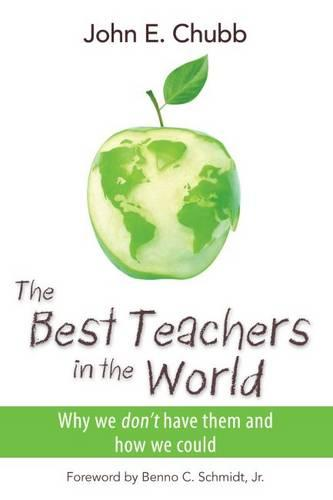 The Best Teachers in the World: Why We Don't Have Them and How We Could (Paperback)
