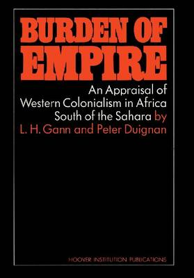 Burden of Empire: An Appraisal of Western Colonialism in Africa South of the Sahara (Paperback)