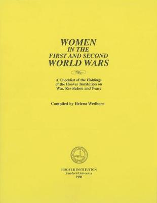 Women in the First and Second World Wars: A Check List of the Holdings of the Hoover Institution on War, Revolution and Peace (Paperback)