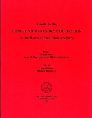 Guide to the Boris I.Nicolaevsky Collection in the Hoover Institution Archives (Hardback)