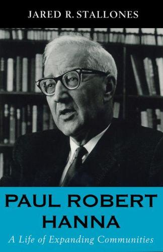 Paul Robert Hanna: A Life of Expanding Communities (Paperback)