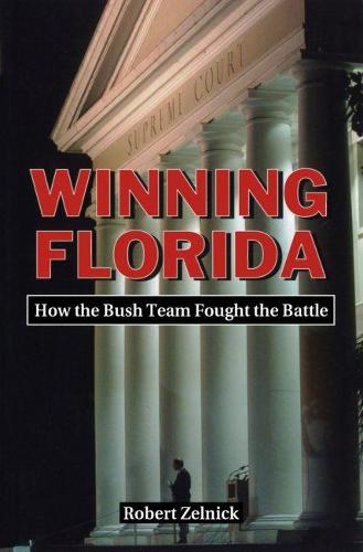 Winning Florida: How the Bush Team Fought the Battle (Paperback)