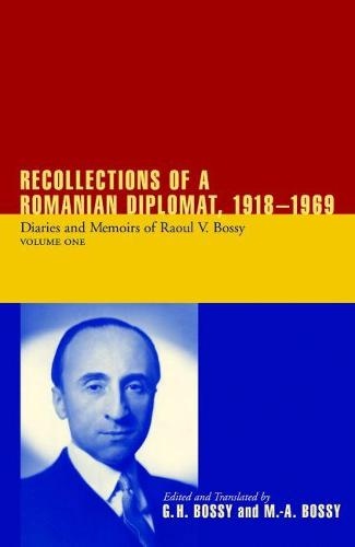 Recollections of a Romanian Diplomat, 1918-1969: Diaries and Memoirs of Raoul V. Bossy (Hardback)