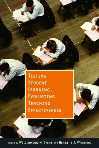Testing Student Learning, Evaluating Teaching Effectiveness (Paperback)