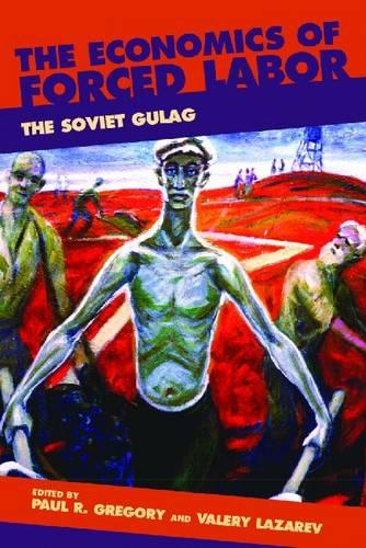 The Economics of Forced Labor: The Soviet Gulag (Paperback)