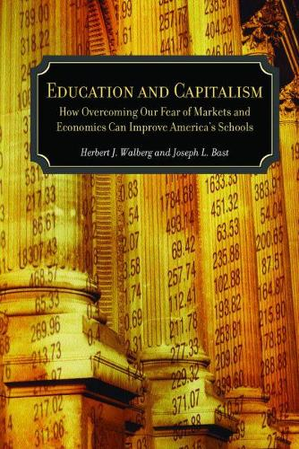 Education and Capitalism: How Overcoming Our Fear of Markets and Economics Can Improve (Hardback)