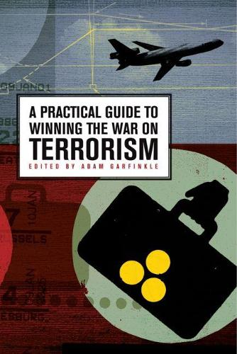 A Practical Guide to Winning the War on Terrorism (Paperback)