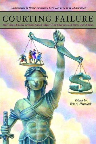 Courting Failure: How School Finance Lawsuits Exploit Judges' Good Intentions and Harm our Children (Paperback)
