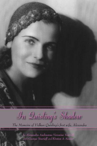 In Quisling's Shadow: The Memoirs of Vidkun Quisling's First Wife, Alexandra (Paperback)