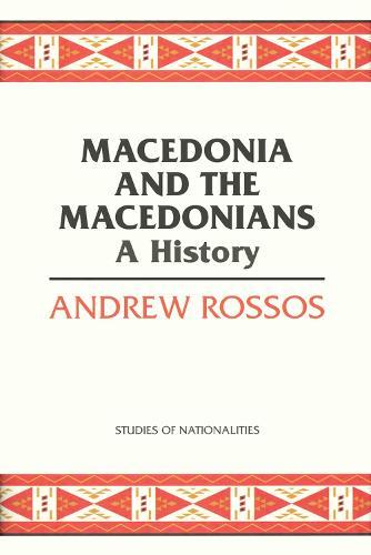 Macedonia and the Macedonians: A History (Hardback)