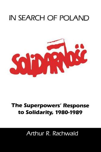 In Search of Poland: The Superpowers' Response to Solidarity, 1980-1989 (Paperback)