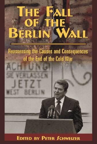 The Fall of the Berlin Wall: Reassessing the Causes and Consequences of the End of the Cold War (Paperback)