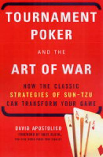 Tournament Poker And The Art Of War: How the Classic Strategies of Sun Tzu Can Transform Your Game (Paperback)