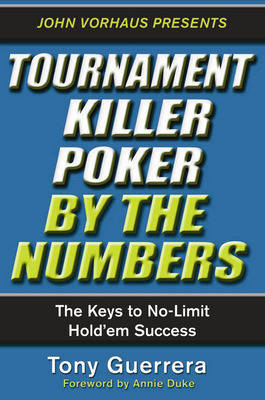 Tournament Killer Poker By The Numbers: The Keys to No-Limit Hold'Em Success (Paperback)