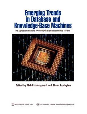 Emerging Trends in Database and Knowledge Based Machines: The Application of Parallel Architectures to Smart Information Systems - Practitioners (Paperback)