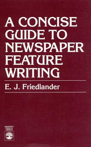 A Concise Guide to Newspaper Feature Writing (Paperback)