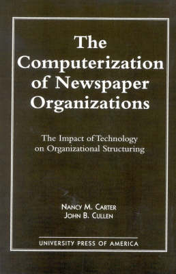 The Computerization of Newspaper Organizations: The Impact of Technology on Organizational Structuring (Paperback)