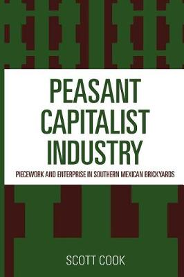 Peasant Capitalist Industry: Piecework and Enterprise in Southern Mexican Brickyards (Paperback)