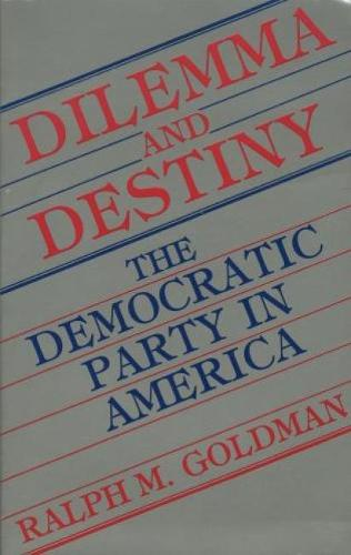 Dilemma and Destiny: The Democratic Party in America (Paperback)