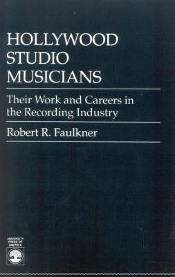 Hollywood Studio Musicians: Their Work and Careers in the Recording Industry (Paperback)