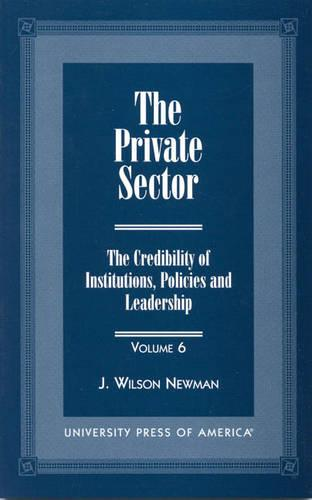 The Private Sector: v. 6 - The Credibility of Institutions, Policies and Leadership Series 6 (Paperback)