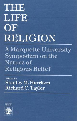 The Life of Religion: The Marquette University Symposium on the Nature of Religious Belief (Paperback)