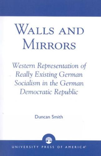 Walls and Mirrors: Western Representations of Really Existing German in the German Democratic Republic (Hardback)