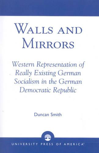 Walls and Mirrors: Western Representations of Really Existing German in the German Democratic Republic (Paperback)