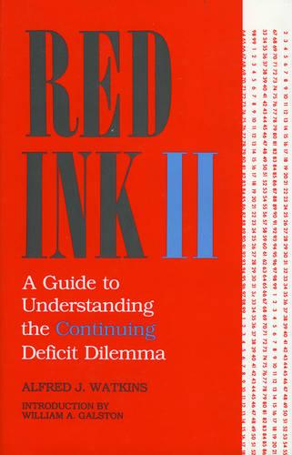 Red Ink II: A Guide to Understanding the Continuing Deficit Dilemma (Hardback)