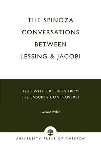 The Spinoza Conversations Between Lessing and Jacobi: Text with Excerpts from the Ensuing Controversy (Paperback)