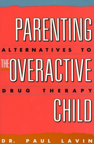 Parenting the Overactive Child: Alternatives to Drug Therapy (Paperback)