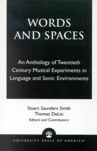 Words and Spaces: An Anthology of Twentieth Century Musical Experiments in Language Sonic Environments (Paperback)