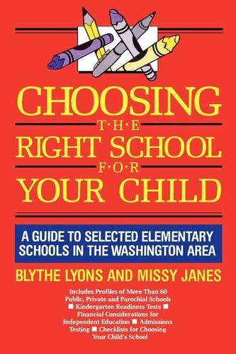 Choosing the Right School for Your Child: A Guide to Elementary Schools in the Washington Area (Paperback)