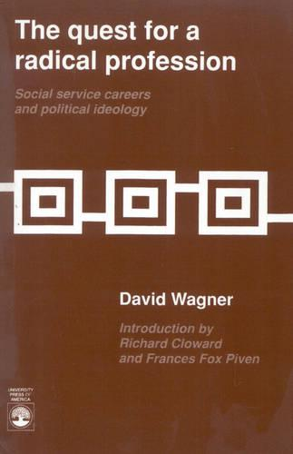 The Quest for a Radical Profession: Social Service Careers and Political Ideology (Paperback)