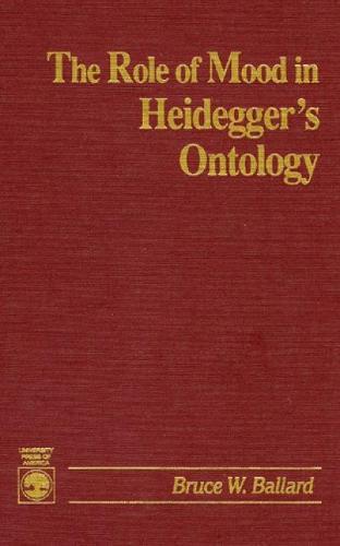 The Role of Mood in Heidegger's Ontology (Hardback)
