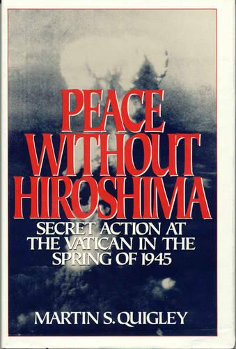 Peace without Hiroshima: Secret Action at the Vatican in Spring 1945 (Hardback)
